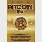 Bitcoin Now: All You Need To Know About Bitcoin And The Best Strategies To Make Profit From This Crypto, Including Risk Management