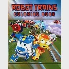 Robot Trains Coloring Book: Fun Coloring Pages Featuring Your Favorite Robot Trains Characters