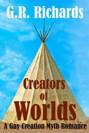 Creators of Worlds: A Gay Creation Myth Romance G.R. Richards