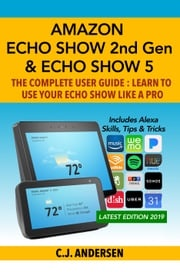 Amazon Echo Show (2nd Gen) & Echo Show 5 - The Complete User Guide