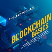 Blockchain Basics: Beginner's Guide about Cryptocurrency, the Facebook Coin Libra, Bitcoin, Ethereum, Ripple, Litecoin, and All Altcoins Richard Michael