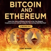 Bitcoin and Ethereum 2 Books in 1: Learn the most profitable Secrets to the Two biggest Cryptocurrencies and get ready for the 2020 Bull Run! Cory Bowen