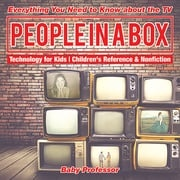 People in a Box: Everything You Need to Know about the TV - Technology for Kids | Children's Reference & Nonfiction Baby Professor