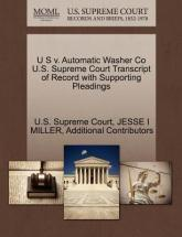 U S V. Automatic Washer Co U.S. Supreme Court Transcript of Record with Supporting Pleadings