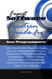 Expert Software Creation Guide For Non-Programmers John G. Brown