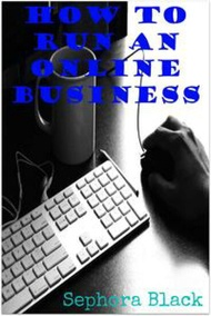 How to Run an Online Business【電子書籍】[ Sephora Black ]