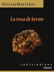 La rosa di Aeron Alessia Martinis