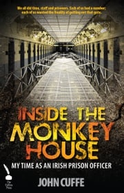 Inside the Monkey House: My Time as an Irish Prison Officer John Cuffe