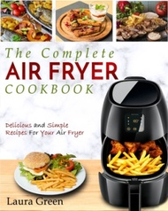 Air Fryer Cookbook (The Complete Air Fryer Cookbook - Delicious and Simple Recipes For Your Air Fryer)
