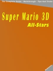 Super Mario 3D All-Stars: The Complete Guide - Walkthrough - Tips And Tricks Donald T Robinson