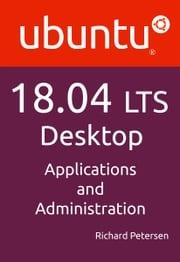 Ubuntu 18.04 LTS Desktop: Applications and Administration Richard Petersen