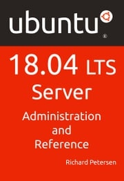 Ubuntu 18.04 LTS Server: Administration and Reference Richard Petersen