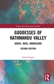 Goddesses of Kathmandu Valley Arun Gupto