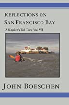 Reflections on San Francisco Bay: A Kayaker's Tall Tales Volume 7: A Kayaker's Tall Tales: