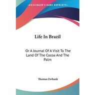 Life in Brazil or a Journal of a Visit to the Land of the Cocoa and the Palm
