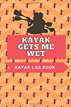 Kayak gets me wet Kayak Log Book: Log book for the red vibe mini kayak kayaks hunting fishing journal for girls adventurers