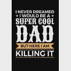 """I Never Dreamed I Would be a Super Cool Dad But Here I am Killing it: Weekly School Planner - 6""""x9"""" - 120 pages - Sections to record Notes, Homework,"""