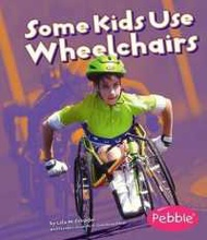 Some Kids Use Wheelchairs (Pebble Books:...