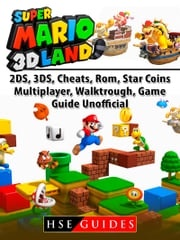 Super Mario 3D Land, 2DS, 3DS, Cheats, Rom, Star Coins, Multiplayer, Walktrough, Game Guide Unofficial Hse Guides