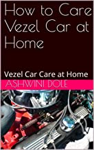 How to Care Vezel Car at Home : Vezel Car Care at Home (English Edition)