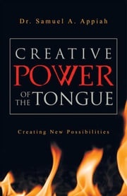 Creative Power of the Tongue Dr. Samuel A. Appiah