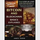 Bitcoin And Blockchain Basics Explained: Your Step-By-Step Guide From Beginner To Expert In Bitcoin, Blockchain And Cryptocurrency Technologies