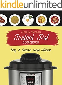 Instant Pot Cookbook: The Most Delicious Recipe Collection Anyone Easily Can Cook: Pot Cookbook - Instant Pot Recipes - Hot Pot Cookbook - Instant Pot Recipe Book - Instant Pot Recipes Cookbook