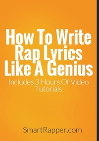 How To Write Rap Lyrics Like A Genius [Step By Step E-book With Training Videos] (English Edition)