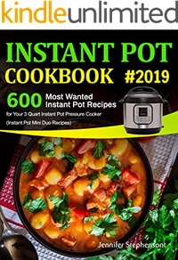 Instant Pot Cookbook #2019: 600 Most Wanted Instant Pot Recipes for Your 3 Quart Instant Pot Pressure Cooker (Instant Pot Mini Duo Recipes)