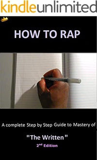 "How to Rap: A Complete Step by Step Guide to Mastery of ""The Written."""