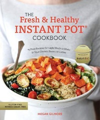 The Fresh and Healthy Instant Pot Cookbook