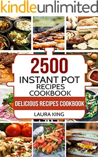 Instant Pot Cookbook: 2,500 Delicious Instant Pot Recipes Cookbook: The World's Biggest Instant Pot Cookbook
