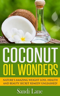 Coconut Oil Wonders: Nature's Amazing Weight loss, Health and Beauty Secret Remedy Unleashed! (Coconut Oil, coconut oil miracle, coconut oil books, coconut ... oil beauty, coconut oil) (English Edition)