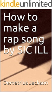 How to make a rap song by SIC ILL