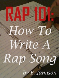 Rap 101: How To Write A Rap Song (English Edition)