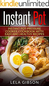 Instant Pot: Instant Pot Pressure Cooker Cookbook With Easy And Healthy Recipes (Instant Pot Cookbook, Instant Pot Recipes, Instant Pot Cookbook For Two)