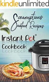 Scrumptious Seafood Recipes: Instant Pot Cookbook (Instant Pot Cooking 4)