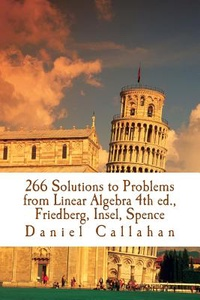 266 Solutions to Problems from Linear Algebra Friedberg, Insel, Spence: Friedberg, Insel, Spence