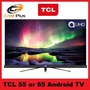 TCL 55C6US // 65C6US Series C6 55/65 inch C6 QUHD 4K Android TV  * 3 YEARS WARRANTY