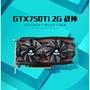 現貨GTX750ti顯卡2g秒gtx650電腦顯卡追gtx1050ti獨立顯卡4g獨顯雙風扇
